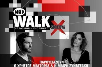 Mad Walk 2018 by Serkova – The Fashion Music Project με λαμπερές εμφανίσεις και εντυπωσιακά acts